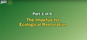 Restoring Composition.. Part 1 of 6: The Impetus for Ecological Restoration